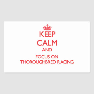 Keep calm and focus on Thoroughbred Racing Rectangular Stickers