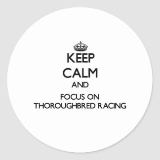 Keep calm and focus on Thoroughbred Racing Round Stickers