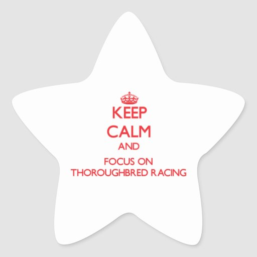 Keep calm and focus on Thoroughbred Racing Stickers