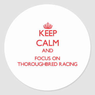 Keep calm and focus on Thoroughbred Racing Round Sticker