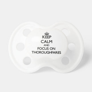 Keep Calm and focus on Thoroughfares Baby Pacifiers