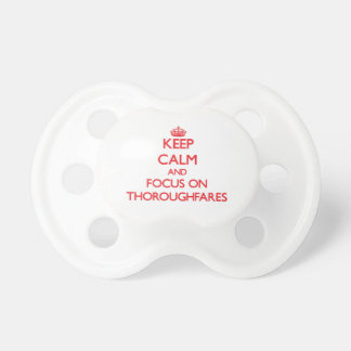 Keep Calm and focus on Thoroughfares Pacifier