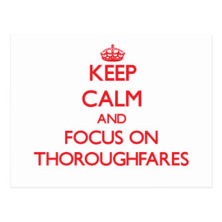 Keep Calm and focus on Thoroughfares Post Cards