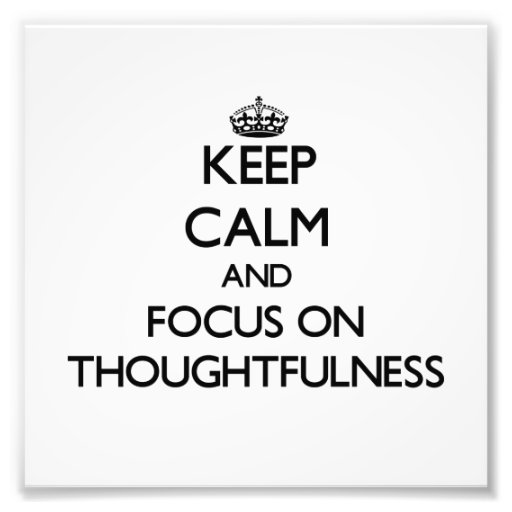 Keep Calm and focus on Thoughtfulness Photo Print