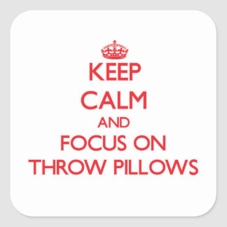 Keep Calm and focus on Throw Pillows Square Sticker
