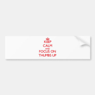 Keep Calm and focus on Thumbs Up Bumper Stickers