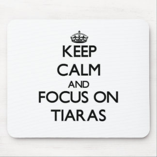 Keep Calm and focus on Tiaras Mouse Pads