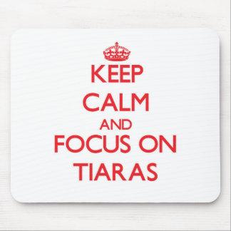 Keep Calm and focus on Tiaras Mousepads