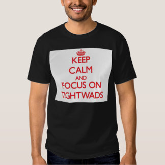 Keep Calm and focus on Tightwads T Shirt