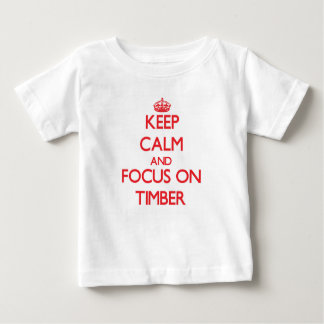 Keep Calm and focus on Timber T Shirt