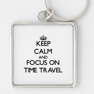 Keep Calm and focus on Time Travel Key Chains