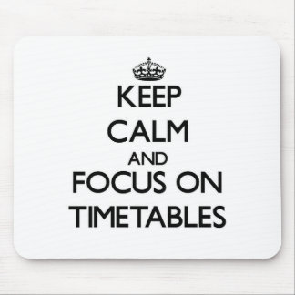 Keep Calm and focus on Timetables Mouse Mat