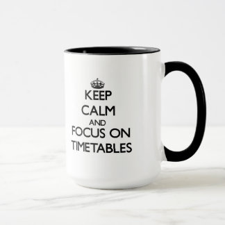 Keep Calm and focus on Timetables Mug