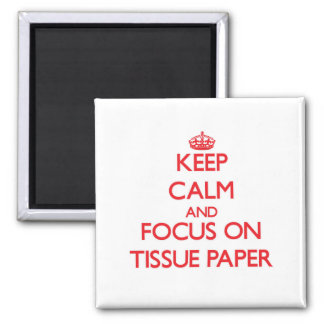 Keep Calm and focus on Tissue Paper Fridge Magnets