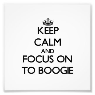 Keep Calm and focus on To Boogie Photograph