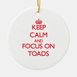 Keep Calm and focus on Toads Ornament