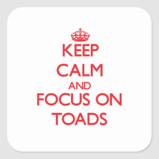Keep Calm and focus on Toads Square Stickers
