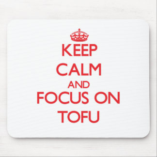 Keep Calm and focus on Tofu Mouse Pads