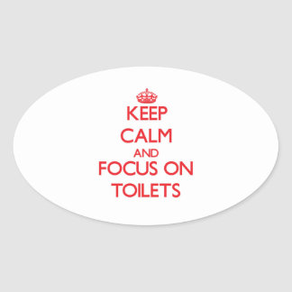 Keep Calm and focus on Toilets Oval Sticker