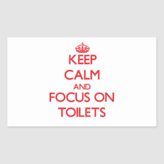 Keep Calm and focus on Toilets Rectangular Sticker