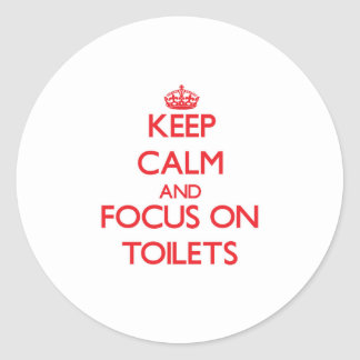 Keep Calm and focus on Toilets Round Sticker