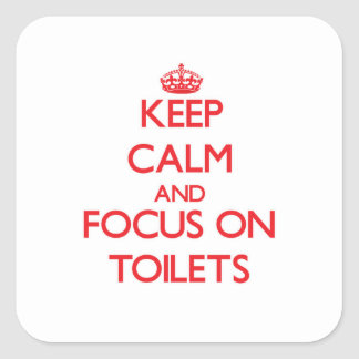 Keep Calm and focus on Toilets Square Sticker