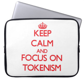 Keep Calm and focus on Tokenism Computer Sleeves