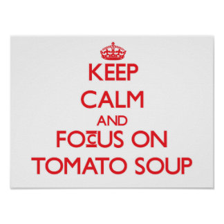 Keep Calm and focus on Tomato Soup Poster