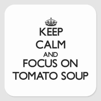 Keep Calm and focus on Tomato Soup Square Sticker