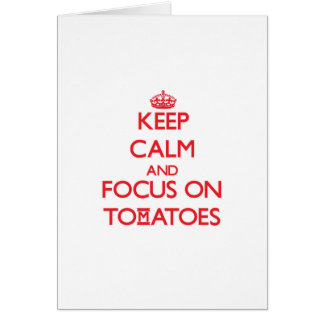 Keep Calm and focus on Tomatoes Greeting Card
