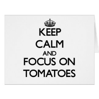 Keep Calm and focus on Tomatoes Greeting Cards