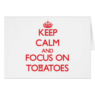 Keep Calm and focus on Tomatoes Cards