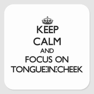 Keep Calm and focus on Tongue-In-Cheek Square Sticker