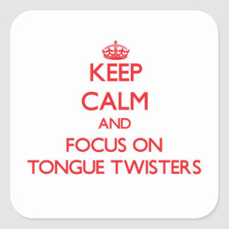 Keep Calm and focus on Tongue Twisters Square Sticker