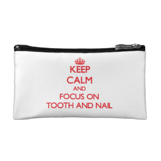Keep Calm and focus on Tooth And Nail Cosmetic Bags