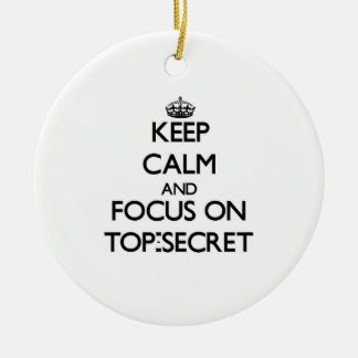 Keep Calm and focus on Top-Secret Ornament