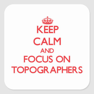 Keep Calm and focus on Topographers Square Stickers