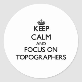 Keep Calm and focus on Topographers Round Stickers