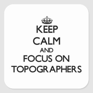 Keep Calm and focus on Topographers Square Sticker