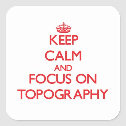 Keep Calm and focus on Topography Square Stickers