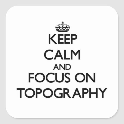 Keep Calm and focus on Topography Square Sticker