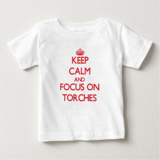 Keep Calm and focus on Torches Tee Shirt