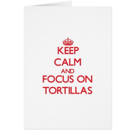 Keep Calm and focus on Tortillas Card