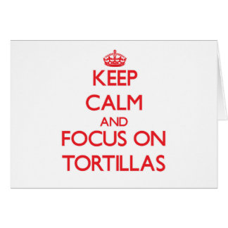Keep Calm and focus on Tortillas Cards