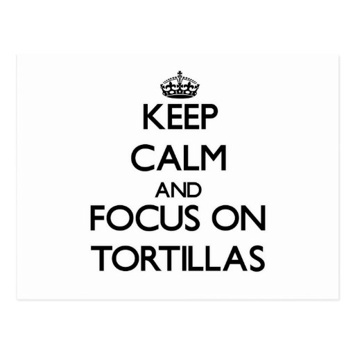 Keep Calm and focus on Tortillas Post Cards