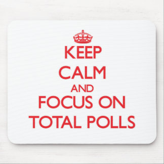 Keep Calm and focus on Total Polls Mouse Pads