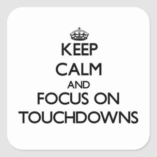 Keep Calm and focus on Touchdowns Stickers