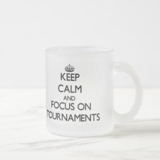 Keep Calm and focus on Tournaments Mugs