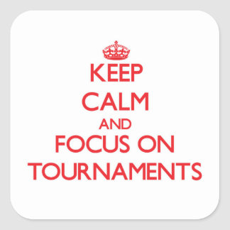 Keep Calm and focus on Tournaments Square Sticker
