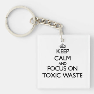 Keep Calm and focus on Toxic Waste Square Acrylic Key Chains